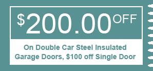 $200.00 OFF On Double Car Steel Insulated Garage Doors, $100 off Single Door