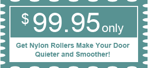 $99.95.00 - Get Nylon Rollers Make Your Door Quieter and Smoother!